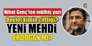 Nihat Genç'ten müthiş yazı! Devlet kimin çiftliği? Yeni Mehdi Erdoğan mı?