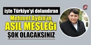 İşte Türkiye'yi dolandıran Mehmet Aydın'ın asıl mesleği