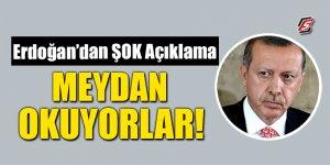 Erdoğan'dan şok açıklama! 'Meydan okuyorlar'