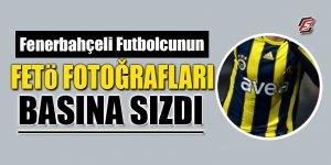 Fenerbahçeli futbolcunun FETÖ fotoğrafları basına sızdı