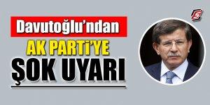 Davutoğlu'ndan Ak Parti'ye şok uyarı