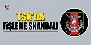 TSK'da fişleme skandalı
