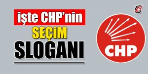 İşte CHP'nin seçim sloganı
