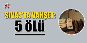 Sivas'ta vahşet: 5 Ölü