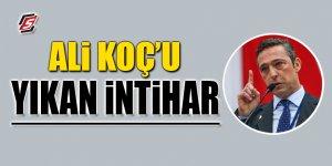 Ali Koç'u yıkan intihar