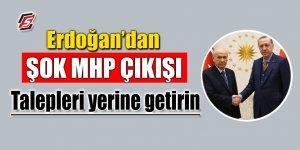 Erdoğan'dan şok MHP çıkışı! 'Talepleri yerine getirin'