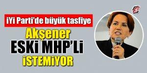 İYİ Parti'de büyük tasfiye! Akşener eski MHP'li istemiyor