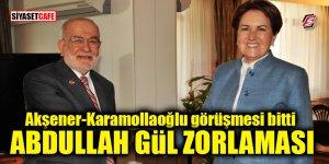 Akşener-Karamollaoğlu görüşmesi bitti! Abdullah Gül zorlaması