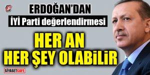 Erdoğan'dan İYİ Parti değerlendirmesi! 'Her an her şey olabilir'