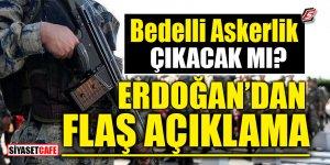 Bedelli askerlik çıkacak mı? Erdoğan'dan FLAŞ açıklama