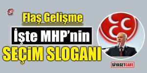 Flaş Gelişme! İşte MHP'nin seçim sloganı