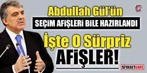 Abdullah Gül'ün seçim afişleri bile hazırlandı! İşte o sürpriz afişler