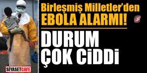 Birleşmiş Milletler'den Ebola alarmı! Durum çok ciddi