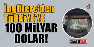 İngiltere'den Türkiye'ye 100 milyar dolar