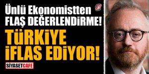 Ünlü ekonomistten flaş değerlendirme! Türkiye iflas ediyor!