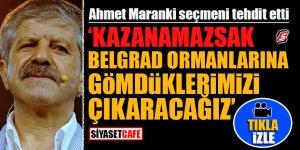 Ahmet Maranki seçmeni tehdit etti! 'Kazanamazsak Belgrad Ormanlarına gömdüklerimizi çıkaracağız'