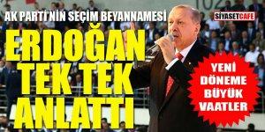 Erdoğan AK Parti'nin seçim vaat ve programlarını tek tek anlattı
