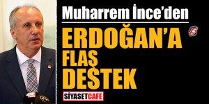 Muharrem İnce'den Erdoğan'a flaş destek