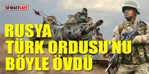 Rusya Türk Ordusunu böyle övdü
