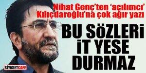 Nihat Genç'ten 'açılımcı' Kılıçdaroğlu'na çok ağır yazı: Bu sözleri it yese durmaz!