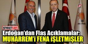 Erdoğan'dan flaş açıklamalar! Muharrem'i fena işletmişler!