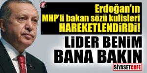 Erdoğan'ın MHP'li bakan sözü kulisleri hareketlendirdi! 'Lider benim bana bakın'