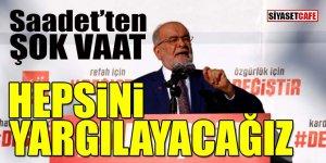 Saadet Partisi'nden şok vaat: Hepsini yargılayacağız!