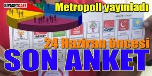 Metropoll'den 24 Haziran öncesi flaş anket