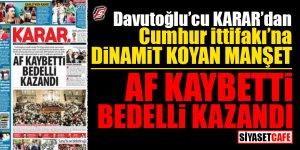 """Davutoğlu'cu Karar'dan Cumhur İttifakı'na dinamit koyan manşet! """"Af kaybetti bedelli kazandı"""""""