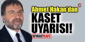 Ahmet Hakan'dan 'kaset' uyarısı