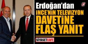 Erdoğan'dan, İnce'nin televizyon davetine flaş yanıt!