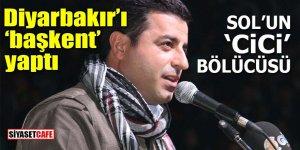 """Solun 'cici' bölücüsü Demirtaş Diyarbakır'ı """"başkent"""" yaptı!"""