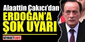 Alaattin Çakıcı'dan Erdoğan'a ŞOK uyarı