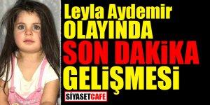 Leyla Aydemir olayında son dakika gelişmesi!
