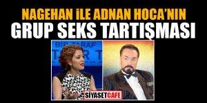 Nagehan ile Adnan Hoca'nın grup seks tartışması