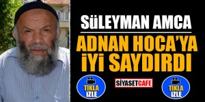 Süleyman amca Adnan Hoca'ya iyi saydırdı
