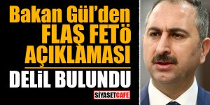 Bakan Gül'den flaş FETÖ açıklaması! Delil bulundu