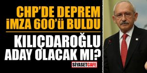 CHP'de deprem imza 600'ü buldu! Kılıçdaroğlu aday olacak mı?