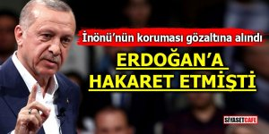 İnönü'nün koruması gözaltına alındı! Erdoğan'a hakaret etmişti