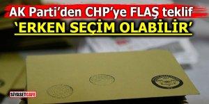 Ak Parti'den CHP'ye flaş teklif! 'Erken seçim olabilir'