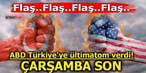 ABD Türkiye'ye ültimatom verdi! Çarşamba son