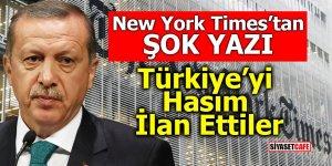 New York Times'ten şok yazı! Türkiye'yi hasım ilan ettiler