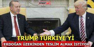Trump, Türkiye'yi Erdoğan üzerinden teslim almak istiyor