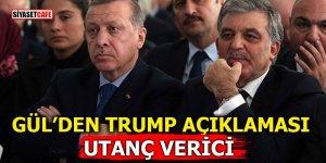 Gül'den Trump açıklaması! Utanç verici