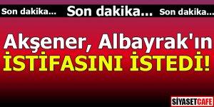 Akşener, Albayrak'ın istifasını istedi!