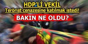 HDP'li vekil terörist cenazesine katılmak istedi! Bakın ne oldu?