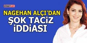 Nagehan Alçı'dan şok taciz iddiası!