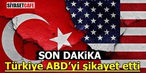 Son Dakika! Türkiye ABD'yi şikayet etti