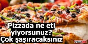 Pizzada ne eti yiyorsunuz? Çok şaşıracaksınız