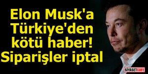 Musk'a Türkiye'den kötü haber! Siparişler iptal